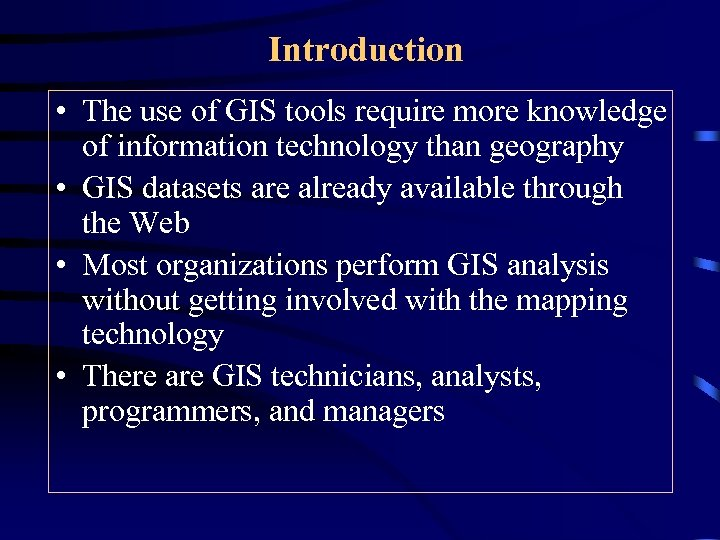 Introduction • The use of GIS tools require more knowledge of information technology than