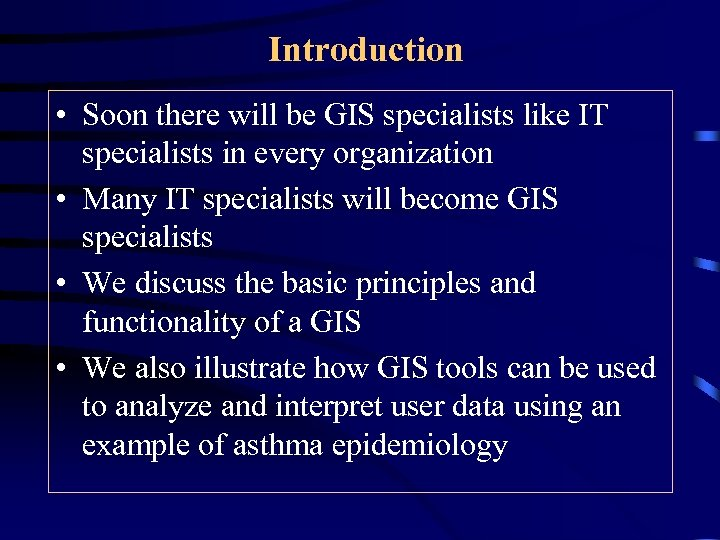 Introduction • Soon there will be GIS specialists like IT specialists in every organization