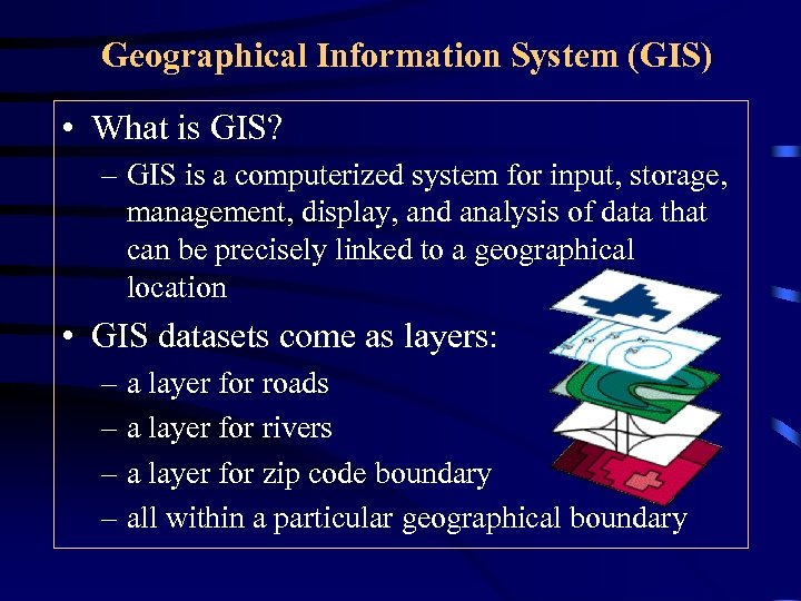 Geographical Information System (GIS) • What is GIS? – GIS is a computerized system