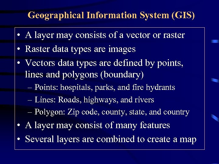 Geographical Information System (GIS) • A layer may consists of a vector or raster