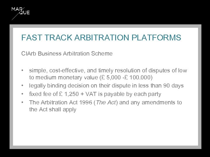 FAST TRACK ARBITRATION PLATFORMS CIArb Business Arbitration Scheme • simple, cost-effective, and timely resolution