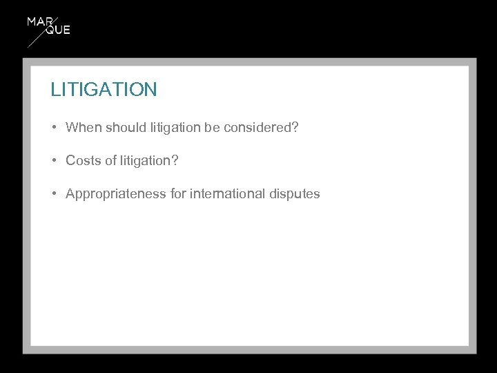 LITIGATION • When should litigation be considered? • Costs of litigation? • Appropriateness for