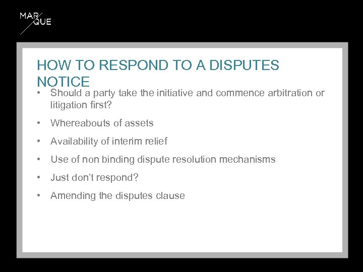 HOW TO RESPOND TO A DISPUTES NOTICE • Should a party take the initiative