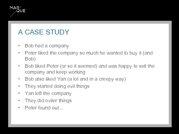 A CASE STUDY • Bob had a company • Peter liked the company so