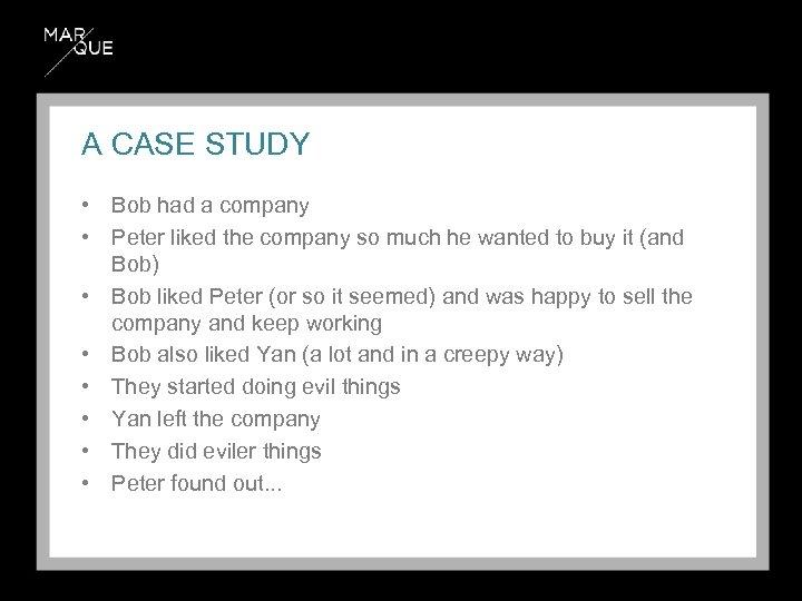 A CASE STUDY • Bob had a company • Peter liked the company so