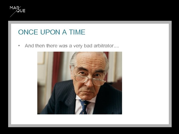 ONCE UPON A TIME • And then there was a very bad arbitrator. .