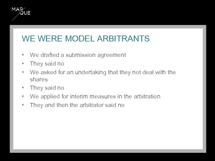 WE WERE MODEL ARBITRANTS • We drafted a submission agreement • They said no
