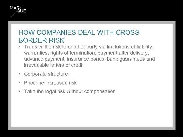 HOW COMPANIES DEAL WITH CROSS BORDER RISK • Transfer the risk to another party