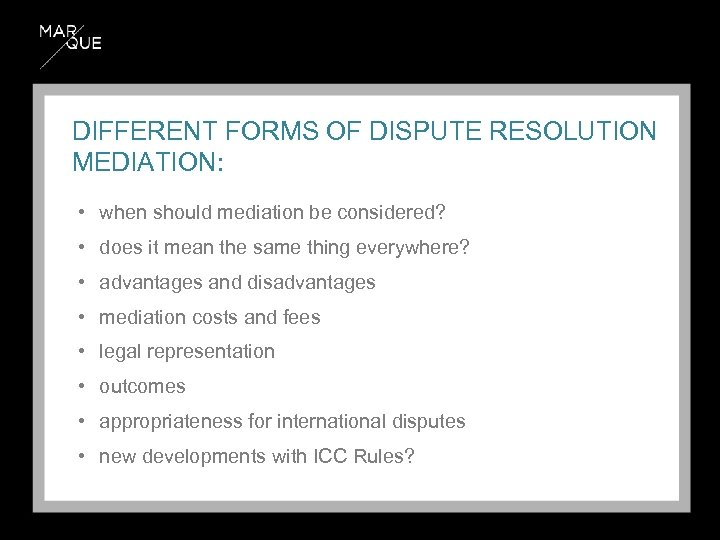 DIFFERENT FORMS OF DISPUTE RESOLUTION MEDIATION: • when should mediation be considered? • does