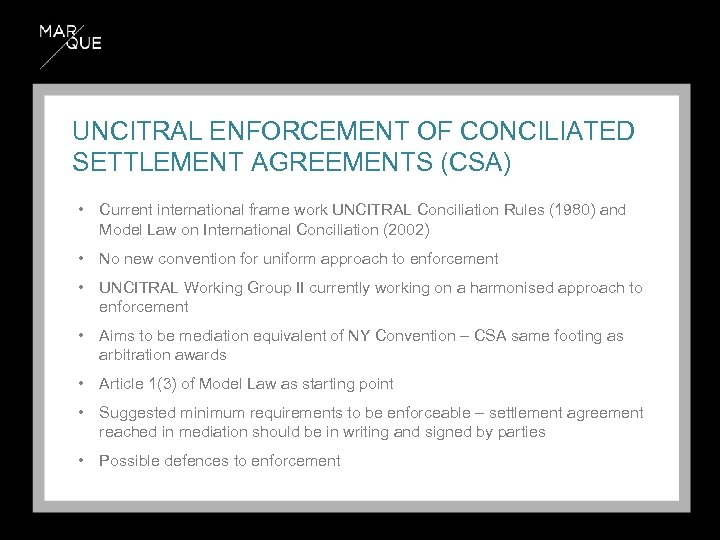 UNCITRAL ENFORCEMENT OF CONCILIATED SETTLEMENT AGREEMENTS (CSA) • Current international frame work UNCITRAL Conciliation