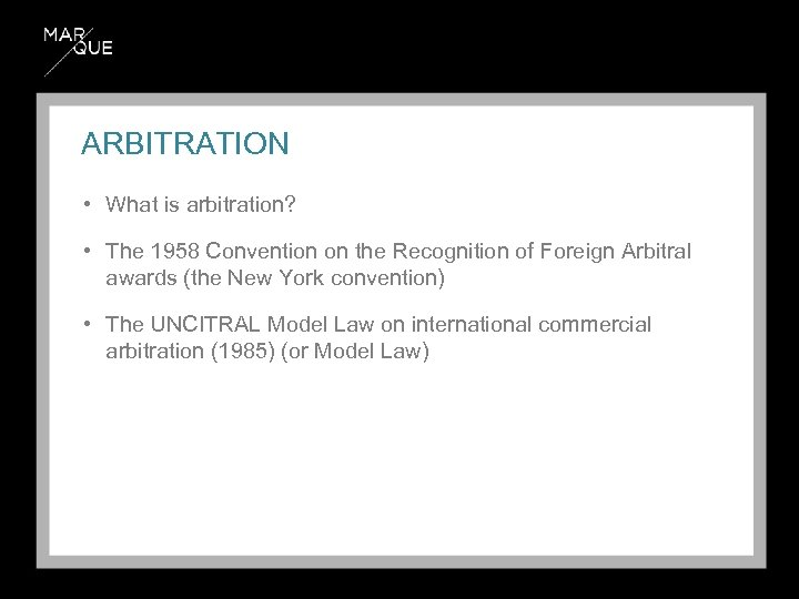 ARBITRATION • What is arbitration? • The 1958 Convention on the Recognition of Foreign