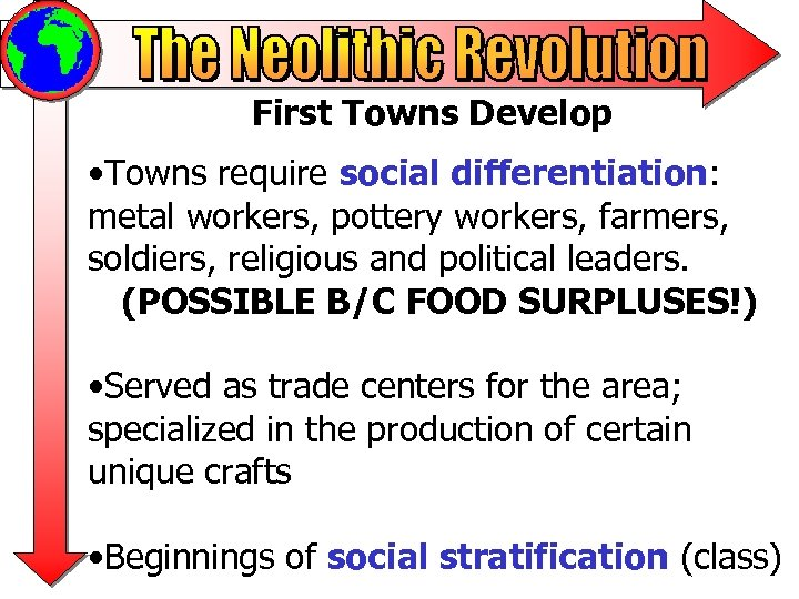 First Towns Develop • Towns require social differentiation: metal workers, pottery workers, farmers, soldiers,