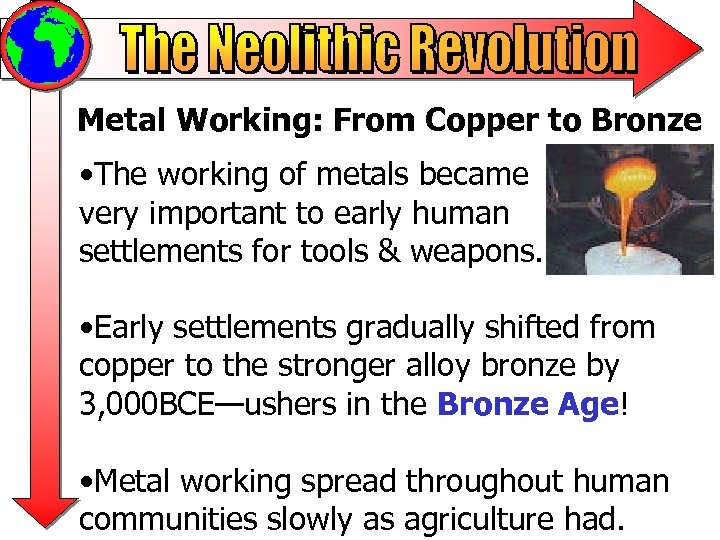 Metal Working: From Copper to Bronze • The working of metals became very important
