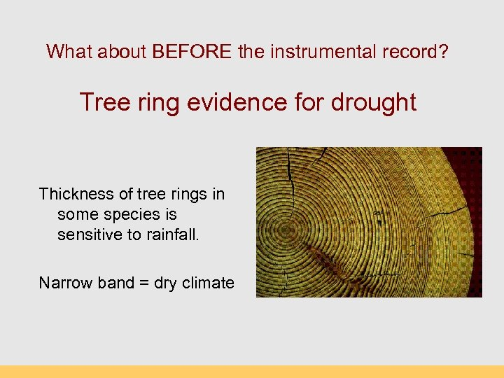 What about BEFORE the instrumental record? Tree ring evidence for drought Thickness of tree