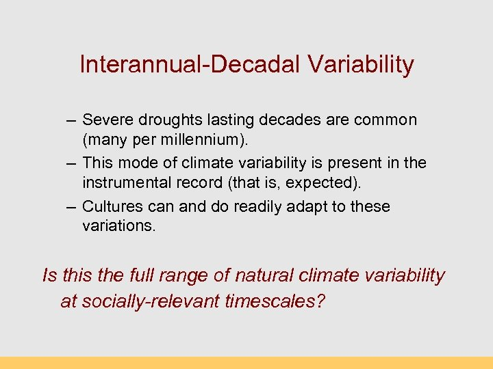 Interannual-Decadal Variability – Severe droughts lasting decades are common (many per millennium). – This