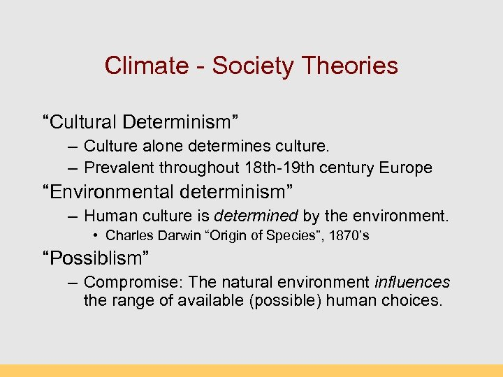 """Climate - Society Theories """"Cultural Determinism"""" – Culture alone determines culture. – Prevalent throughout"""