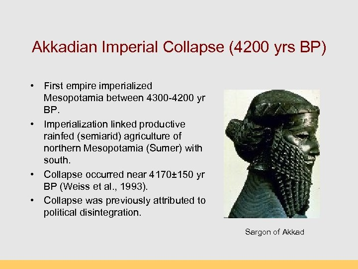 Akkadian Imperial Collapse (4200 yrs BP) • First empire imperialized Mesopotamia between 4300 -4200