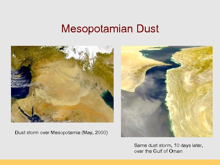 Mesopotamian Dust storm over Mesopotamia (May, 2000) Same dust storm, 10 days later, over