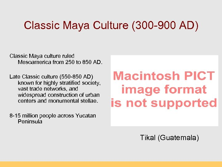 Classic Maya Culture (300 -900 AD) Classic Maya culture ruled Mesoamerica from 250 to