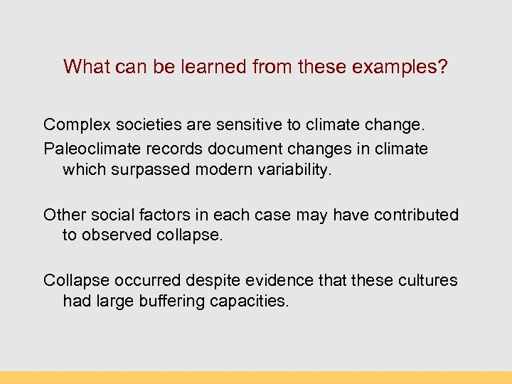 What can be learned from these examples? Complex societies are sensitive to climate change.
