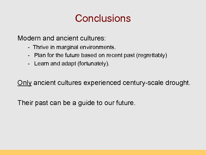Conclusions Modern and ancient cultures: - Thrive in marginal environments. - Plan for the