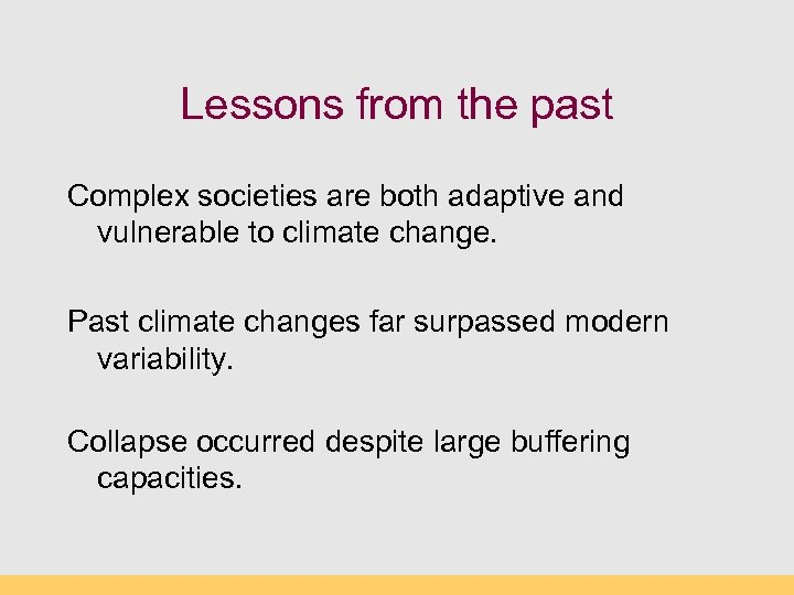 Lessons from the past Complex societies are both adaptive and vulnerable to climate change.