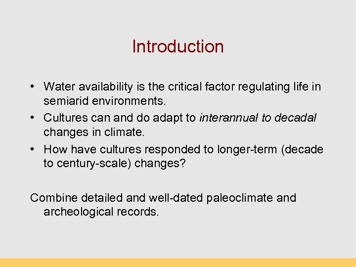 Introduction • Water availability is the critical factor regulating life in semiarid environments. •
