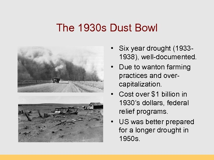 The 1930 s Dust Bowl • Six year drought (19331938), well-documented. • Due to