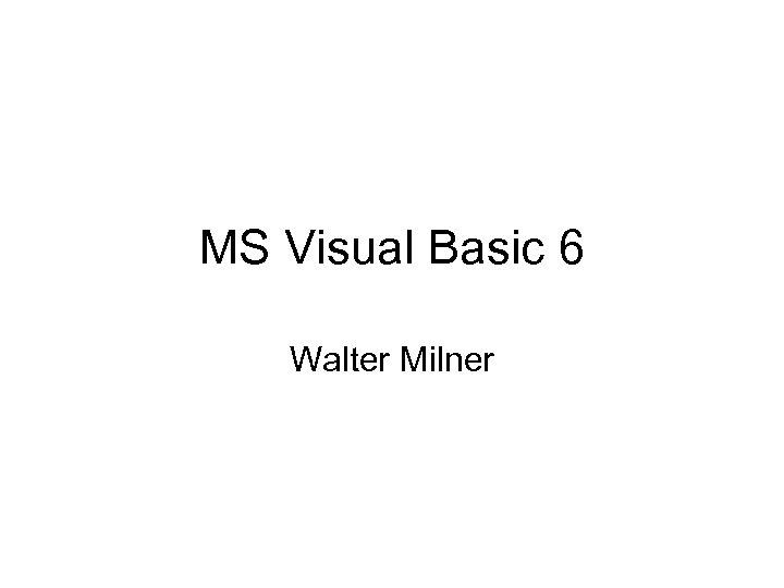 MS Visual Basic 6 Walter Milner