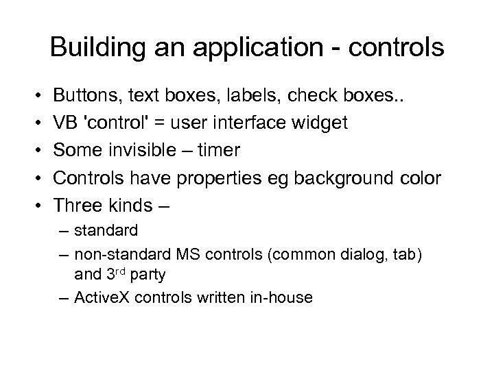 Building an application - controls • • • Buttons, text boxes, labels, check boxes.