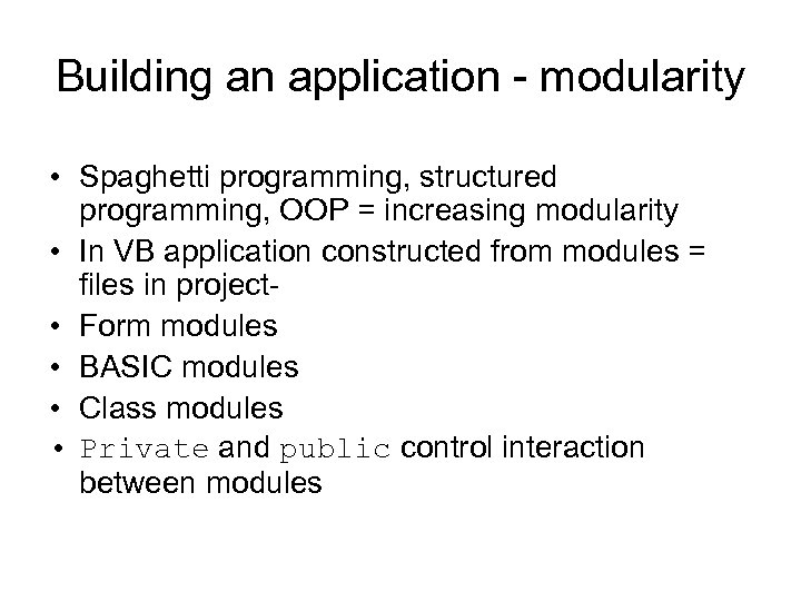 Building an application - modularity • Spaghetti programming, structured programming, OOP = increasing modularity