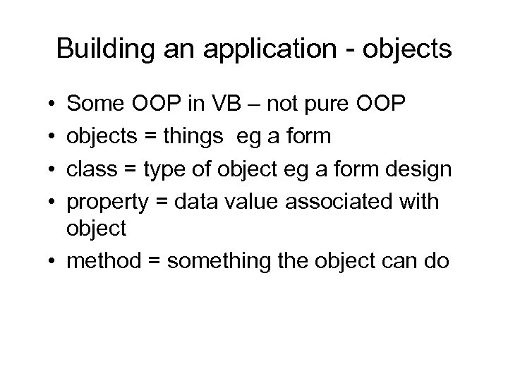 Building an application - objects • • Some OOP in VB – not pure