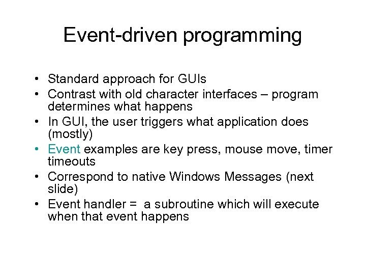 Event-driven programming • Standard approach for GUIs • Contrast with old character interfaces –