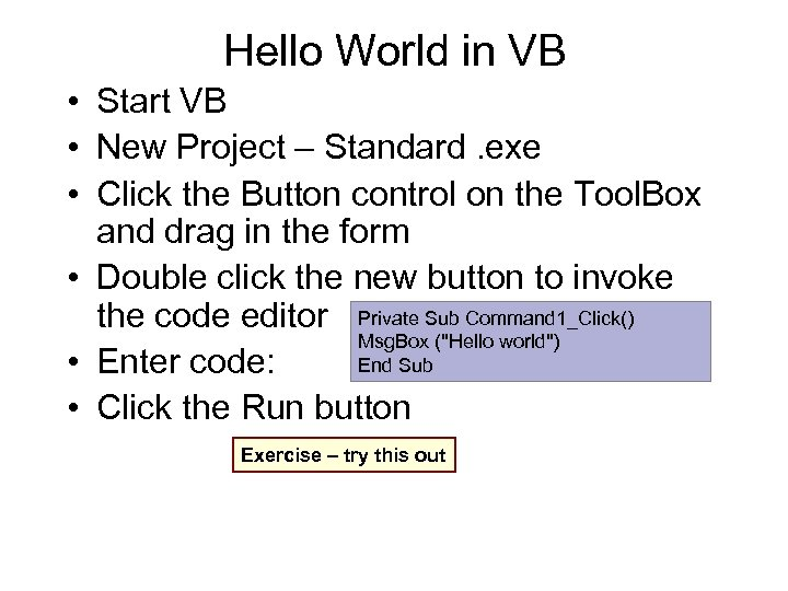 Hello World in VB • Start VB • New Project – Standard. exe •