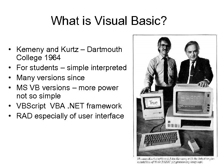 What is Visual Basic? • Kemeny and Kurtz – Dartmouth College 1964 • For