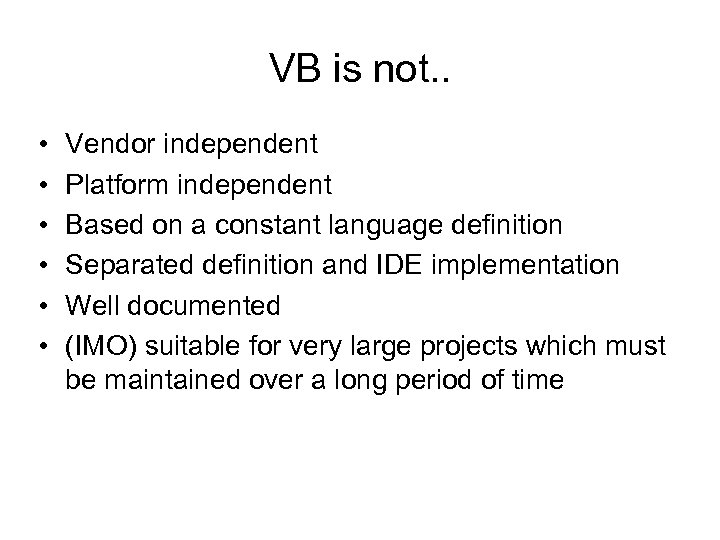VB is not. . • • • Vendor independent Platform independent Based on a
