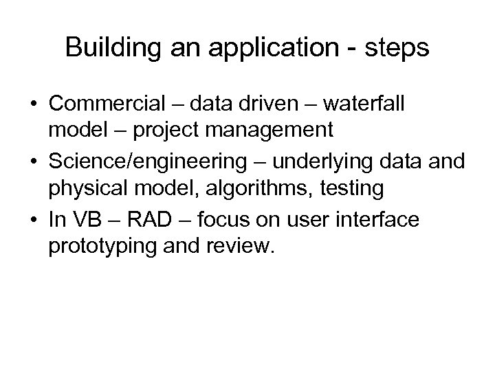 Building an application - steps • Commercial – data driven – waterfall model –
