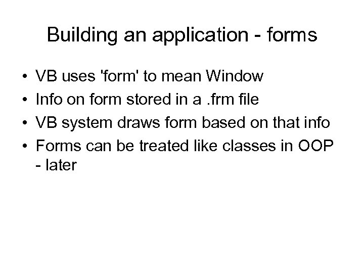 Building an application - forms • • VB uses 'form' to mean Window Info