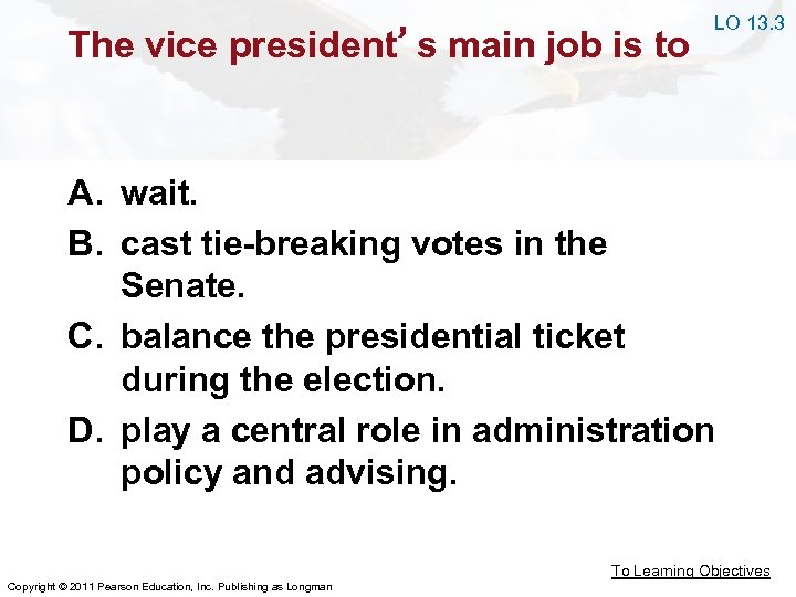 The vice president's main job is to LO 13. 3 A. wait. B. cast
