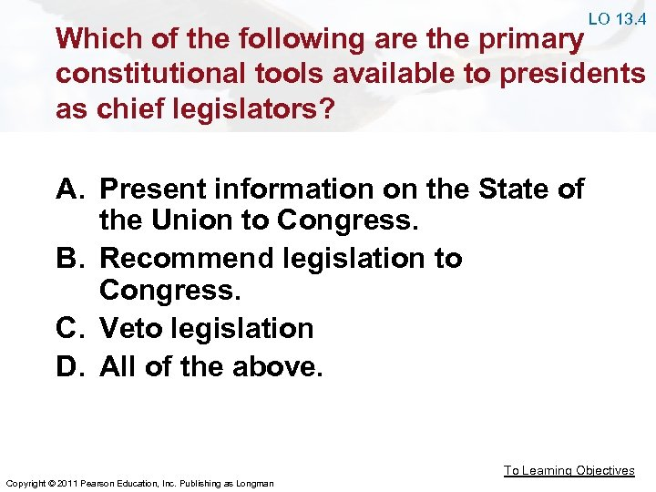 LO 13. 4 Which of the following are the primary constitutional tools available to