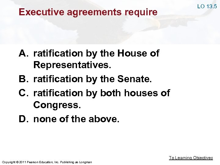 LO 13. 5 Executive agreements require A. ratification by the House of Representatives. B.