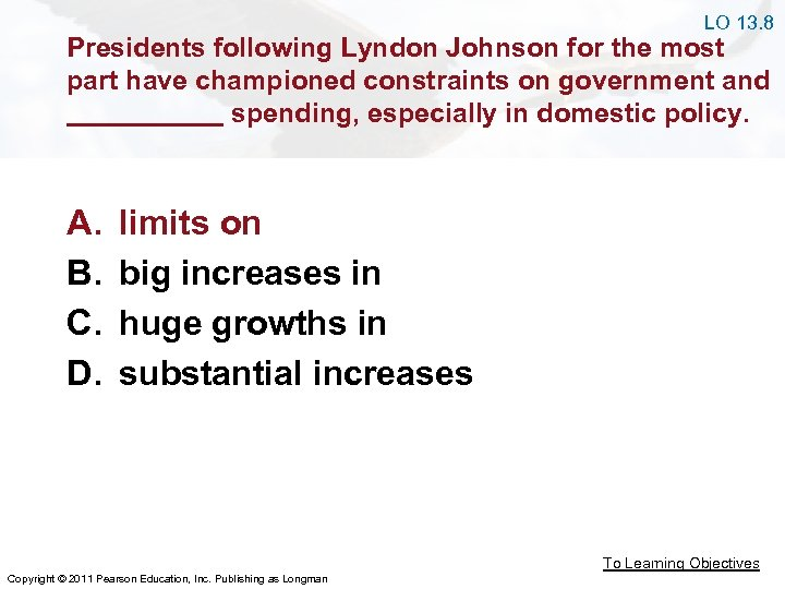 LO 13. 8 Presidents following Lyndon Johnson for the most part have championed constraints