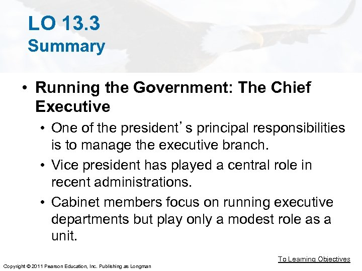 LO 13. 3 Summary • Running the Government: The Chief Executive • One of