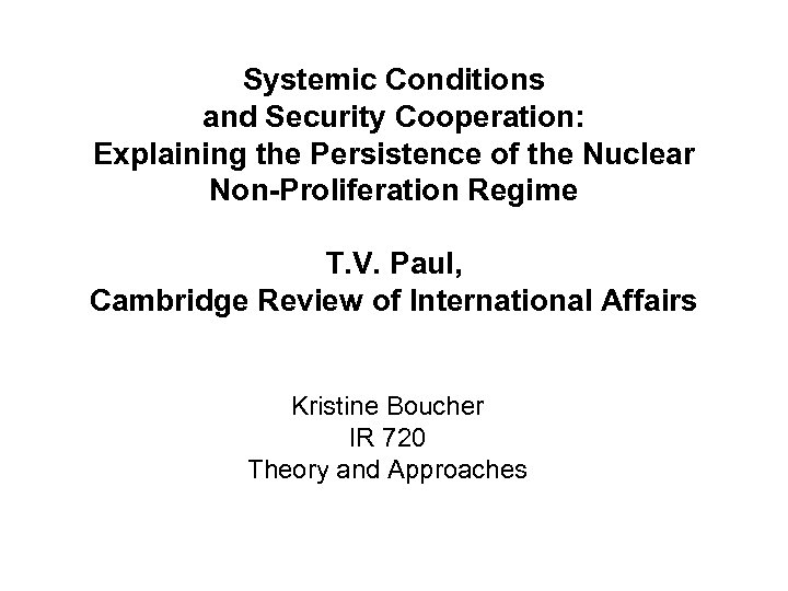 Systemic Conditions and Security Cooperation: Explaining the Persistence of the Nuclear Non-Proliferation Regime T.