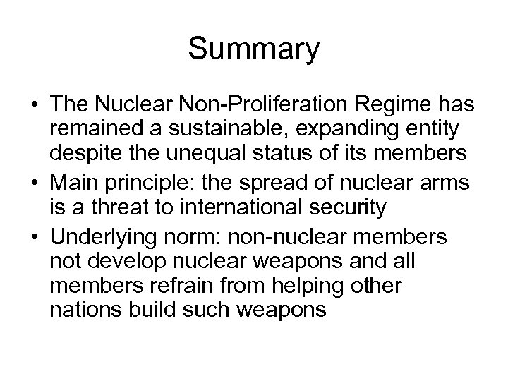 Summary • The Nuclear Non-Proliferation Regime has remained a sustainable, expanding entity despite the