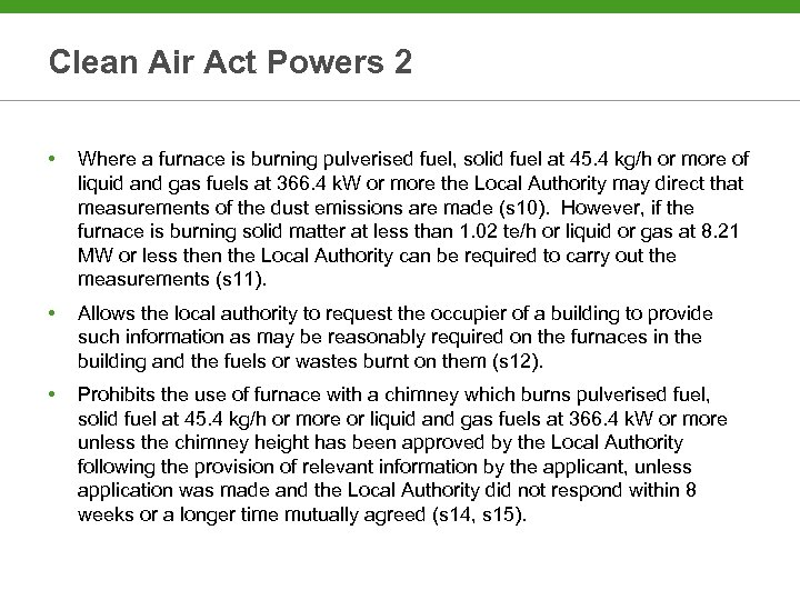 Clean Air Act Powers 2 • Where a furnace is burning pulverised fuel, solid