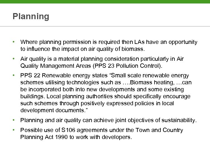 Planning • Where planning permission is required then LAs have an opportunity to influence