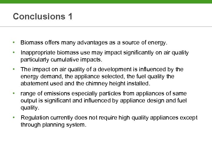 Conclusions 1 • Biomass offers many advantages as a source of energy. • Inappropriate