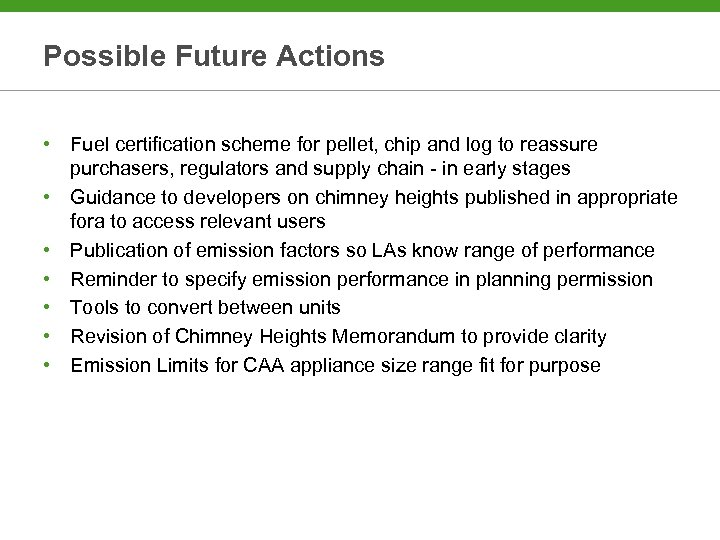 Possible Future Actions • Fuel certification scheme for pellet, chip and log to reassure