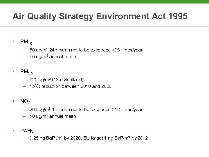 Air Quality Strategy Environment Act 1995 • PM 10 – 50 ug/m 3 24